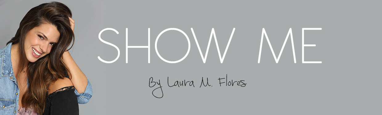 Show me by Laura M. Flores